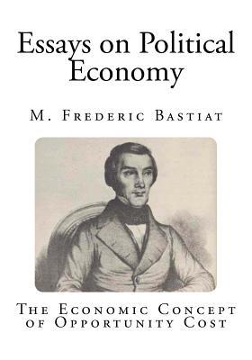 Essays on Political Economy - Bastiat, M Frederic