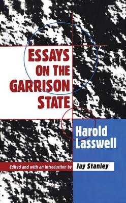 Essays on the Garrison State - Lasswell, Harold D, and Stanley, Jay (Introduction by), and Horowitz, Irving (Preface by)