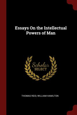Essays on the Intellectual Powers of Man - Reid, Thomas, and Hamilton, William, Sir