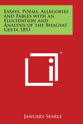 Essays, Poems, Allegories and Fables with an Elucidation and Analysis of the Bhagvat Geeta 1851 - Searle, January