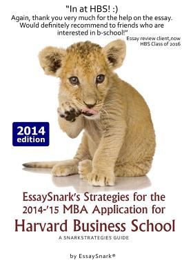 Essaysnark's Strategies for the 2014-'15 MBA Application for Harvard Business School: A Snarkstrategies Guide - Snark, Essay