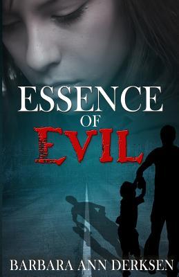Essence of Evil - Derksen, Barbara Ann