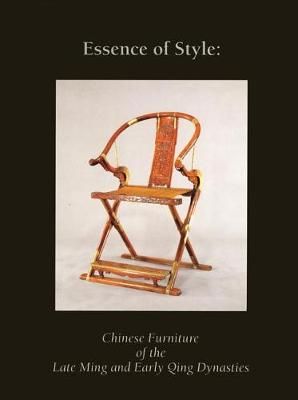 Essence of Style: Chinese Furniture of the Late Ming and Early Qing Dynasty - Ellsworth, Robert Hatfield, and Et All, and Mason, Lark (Contributions by)