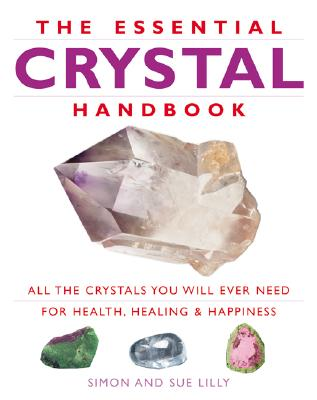 Essential Crystal Handbook: All the Crystals You Will Ever Need for Health, Healing & Happiness - Lilly, Sue, and Lilly, Simon