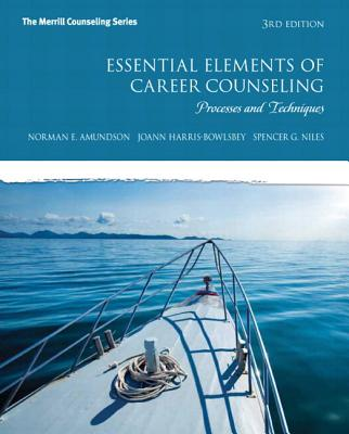 Essential Elements of Career Counseling with Access Code: Processes and Techniques - Amundson, Norman E, and Harris-Bowlsbey, JoAnn, and Niles, Spencer G