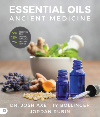 Essential Oils: Ancient Medicine - Rubin, Jordan, Mr., and Axe, Josh, Dr. (Contributions by), and Bollinger, Ty (Contributions by)