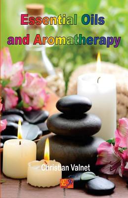 Essential Oils and Aromatherapy - Valnet, Christian
