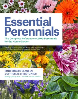 Essential Perennials: The Complete Reference to 2700 Perennials for the Home Garden - Clausen, Ruth Rogers