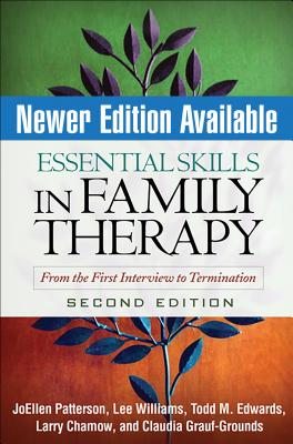 Essential Skills in Family Therapy: From the First Interview to Termination - Patterson, JoEllen, PhD, Lmft, and Williams, Lee, Ph.D., and Edwards, Todd M, PhD, Lmft