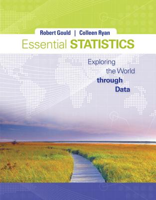 Essential Statistics: Exploring the World Through Data - Gould, Robert N, and Ryan, Colleen N