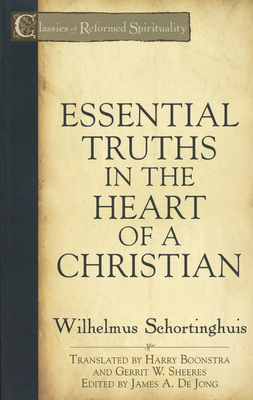 Essential Truths in the Heart of a Christian - Schortinghuis, Wilhelmus