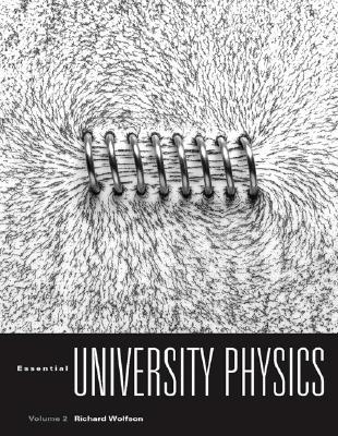 Essential University Physics: Volume 2: Chapters 20-39 - Wolfson, Richard