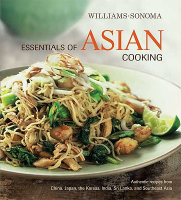 Essentials of Asian Cooking - Williams, Chuck (Editor), and Tran, Thy (Text by), and Tucker & Hossler (Photographer)
