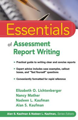 Essentials of Assessment Report Writing - Lichtenberger, Elizabeth O, PH.D., and Mather, Nancy, PH.D., and Kaufman, Nadeen L, Ed.D.