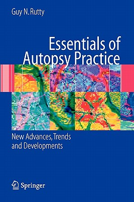 Essentials of Autopsy Practice: New Advances, Trends and Developments - Rutty, Guy N. (Editor)