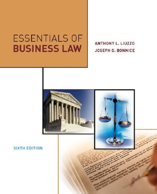 Essentials of Business Law - Bonnice, Joseph G, and Liuzzo, Anthony, and Bonnice, Joesph G