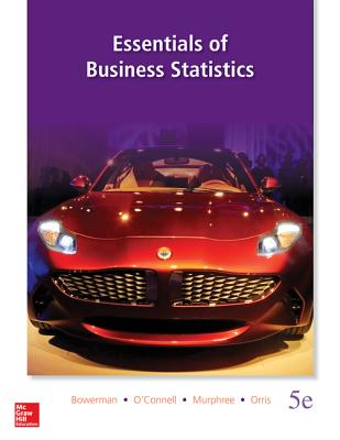 Essentials of Business Statistics - Bowerman, Bruce L., and O'Connell, Richard T., and Murphree, Emilly S.