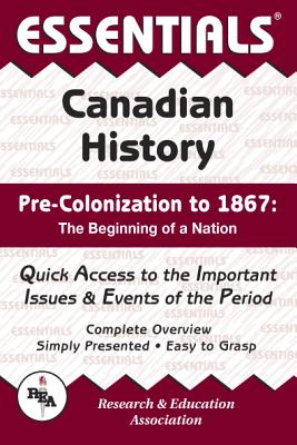 Essentials of Canadian History Precolonization to 1867 - Research & Education Association, and Crowley, Terence Allan, and Crowley, Terry A