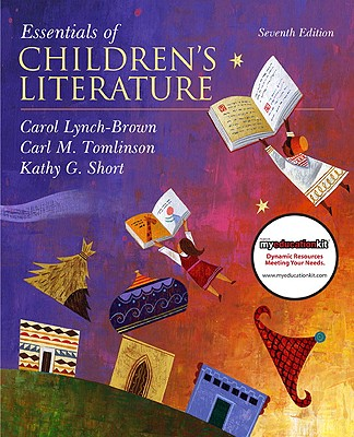 Essentials of Children's Literature - Lynch-Brown, Carol, and Tomlinson, Carl M, and Short, Kathy G