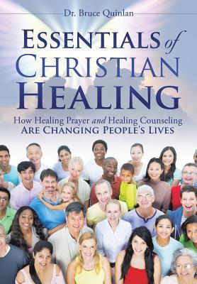 Essentials of Christian Healing - Quinlan, Dr Bruce