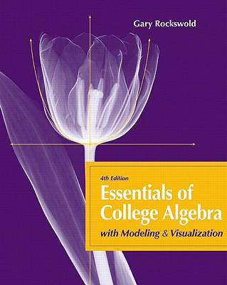 Essentials of College Algebra: With Modeling & Visualization - Rockswold, Gary