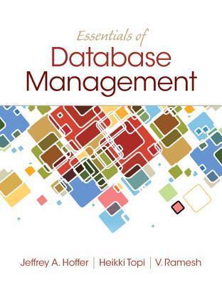 Essentials of Database Management - Hoffer, Jeffrey A., and Topi, Heikki, and Venkataraman, Ramesh