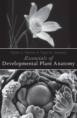 Essentials of Developmental Plant Anatomy - Steeves, Taylor A