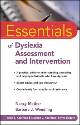 Essentials of Dyslexia Assessment and Intervention - Mather, Nancy, and Wendling, Barbara J.