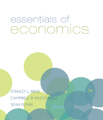 Essentials of Economics - Brue, Stanley, and McConnell, Campbell, and Flynn, Sean