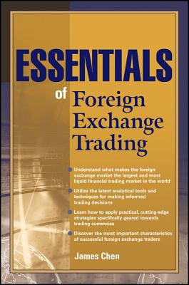 Essentials of Foreign Exchange Trading - Chen, James