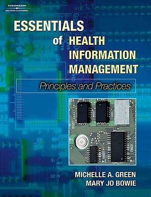 Essentials of Health Information Management: Principles and Practices - Green, Michelle, and Bowie, Mary Jo