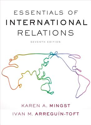 Essentials of International Relations - Mingst, Karen A, and Arreguin-Toft, Ivan M