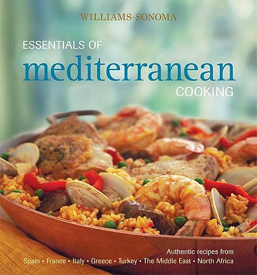 Essentials of Mediterranean Cooking: Authentic Recipes from Spain, France, Italy, Greece, Turkey, the Middle East, North Africa - Ferreira, Charity, and Jacobi, Dana, and Williams, Chuck (Editor)