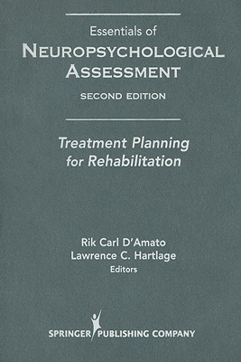 Essentials of Neuropsychological Assessment: Treatment Planning for Rehabilitation - D'Amato, Rik Carl (Editor), and Hartlage, Lawrence C, PhD, Abpp (Editor)