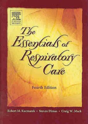 Essentials of Respiratory Care - Kacmarek, Robert M, PhD, Rrt, and Dimas, Steven, and Mack, Craig W