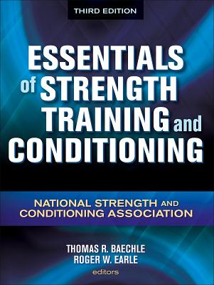 Essentials of Strength Training and Conditioning: National Strength and Conditioning Association - Baechle, Thomas R, Dr., Ed.D. (Editor), and Earle, Roger W (Editor)