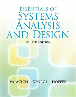Essentials of System Analysis and Design - Valacich, Joseph S, and George, Joey, and Hoffer, Jeff