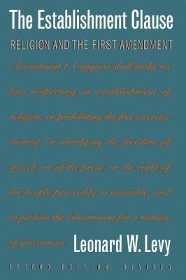 Establishment Clause: Religion and the First Amendment - Levy, Leonard Williams