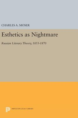 Esthetics as Nightmare: Russian Literary Theory, 1855-1870 - Moser, Charles A.