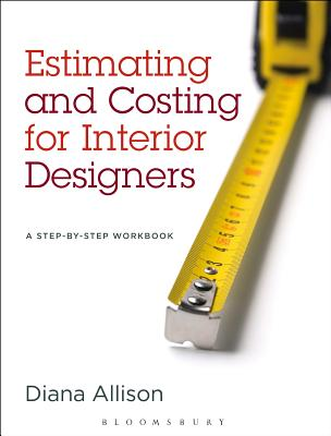 Estimating and Costing for Interior Designers: A Step-By-Step Workbook - Allison, Diana