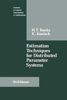 Estimation Techniques for Distributed Parameter Systems - Banks, H T, and Kunisch, K