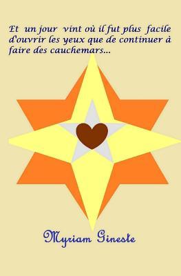 Et Un Jour Vint Ou Il Fut Plus Facile D'Ouvrir Les Yeux Que de Continuer a Faire Des Cauchemars... - Gineste, Mme Myriam