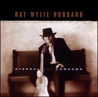 Eternal & Lowdown - Ray Wylie Hubbard