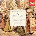 Ethel Smyth: Mass in D; Mrs Waters' Aria (The Boatswain's Mate); The March of the Women