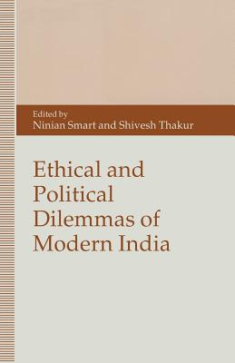 Ethical and Political Dilemmas of Modern India - Smart, Ninian, and Thakur, Shivesh, and Breeze, Maddie