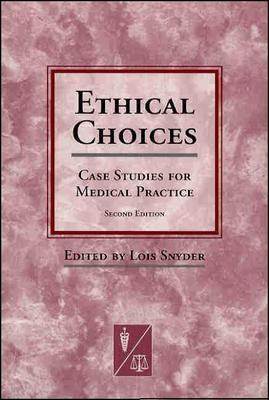 Ethical Choices: Case Studies for Medical Practice - Synder, Lois (Editor)