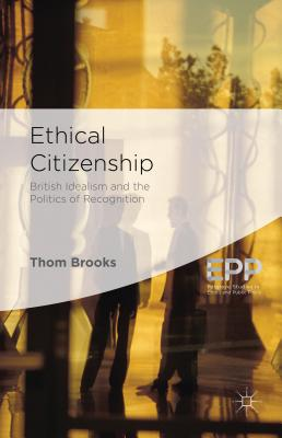 Ethical Citizenship: British Idealism and the Politics of Recognition - Brooks, Thom, Dr. (Editor)