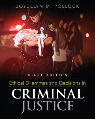 Ethical Dilemmas and Decisions in Criminal Justice - Pollock, Joycelyn M.