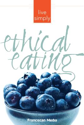 Ethical Eating - Editors of Franciscan Media