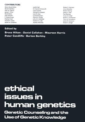 Ethical Issues in Human Genetics: Genetic Counseling and the Use of Genetic Knowledge - Hilton, Bruce (Editor)